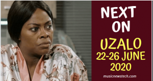 Soapie Teasers: Next on Uzalo 22-26 June 2020 on musicnewstech